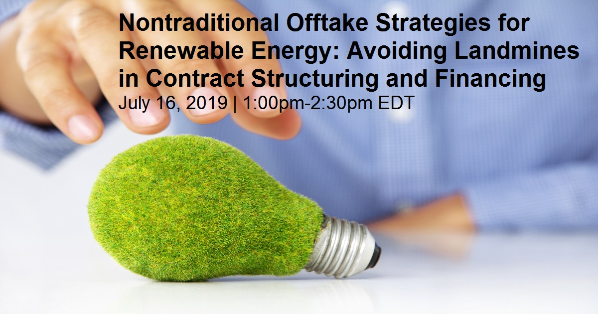 Nontraditional Offtake Strategies for Renewable Energy: Avoiding Landmines in Contract Structuring and Financing
